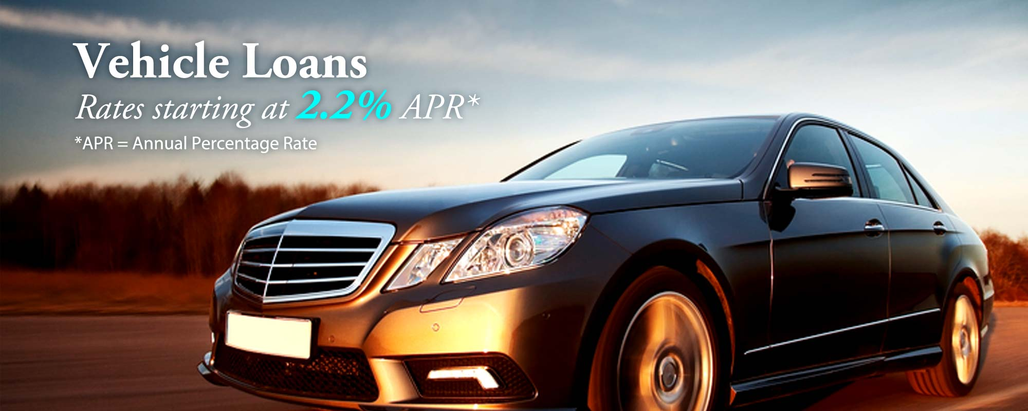 Vehicle Loans...rates starting at 2.2% Annual Percentage Rate